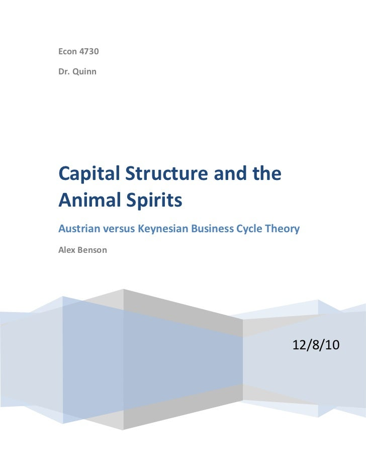 Econ 4730Dr. QuinnCapital Structure and theAnimal SpiritsAustrian versus Keynesian Business Cycle TheoryAlex Benson       ...