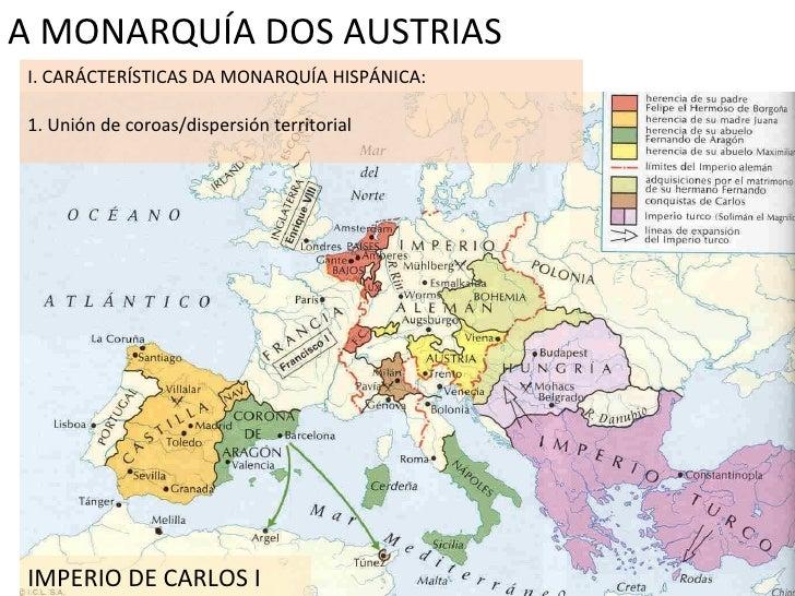A MONARQUÍA DOS AUSTRIAS I. CARÁCTERÍSTICAS DA MONARQUÍA HISPÁNICA: 1. Unión de coroas/dispersión territorial IMPERIO DE C...