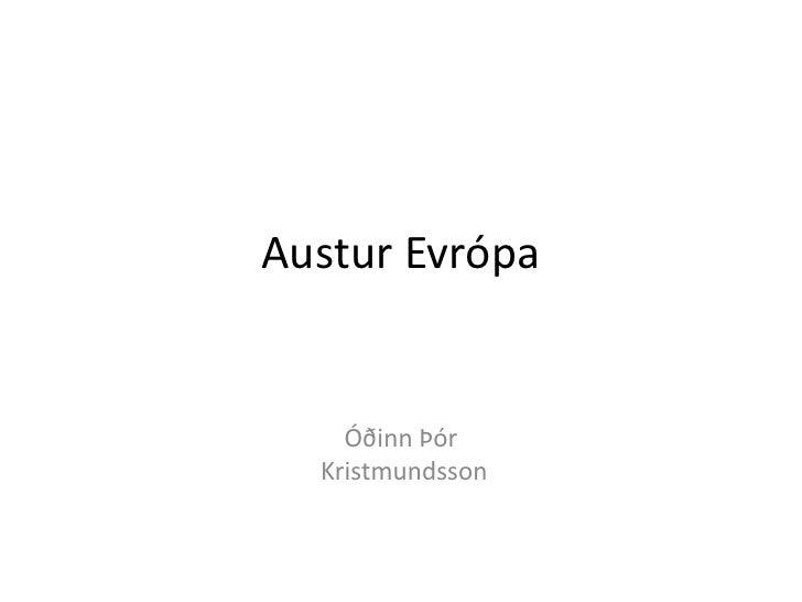 Austur Evrópa<br />Óðinn Þór<br /> Kristmundsson  <br />