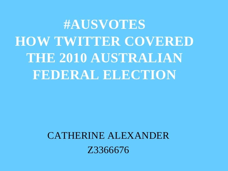 #AUSVOTESHOW TWITTER COVERED THE 2010 AUSTRALIAN  FEDERAL ELECTION   CATHERINE ALEXANDER         Z3366676