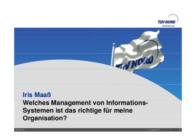 Zertifizierung Iris Maaß W l h M t I f ti Zerifizierung Welches Management von Informations- Systemen ist das richtige für...
