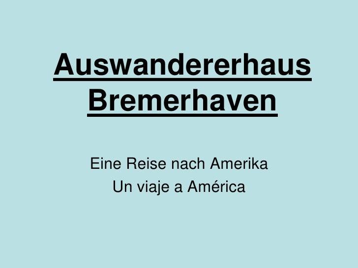 Auswandererhaus  Bremerhaven<br />Eine Reise nach Amerika<br />Unviaje a América<br />