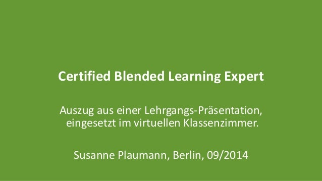 Certified Blended Learning Expert  Auszug aus einer Lehrgangs-Präsentation,  eingesetzt im virtuellen Klassenzimmer.  Susa...