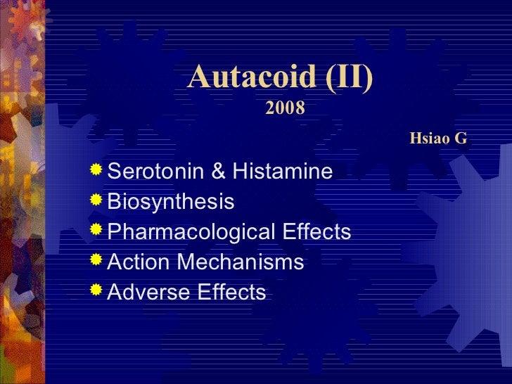 Autacoid (II)   2008   Hsiao G <ul><li>Serotonin & Histamine </li></ul><ul><li>Biosynthesis </li></ul><ul><li>Pharmacologi...
