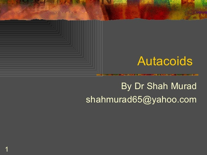 Autacoids  By Dr Shah Murad [email_address]