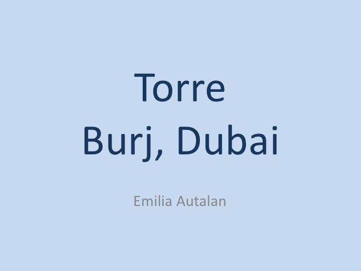 Torre Burj, Dubai<br />Emilia Autalan<br />