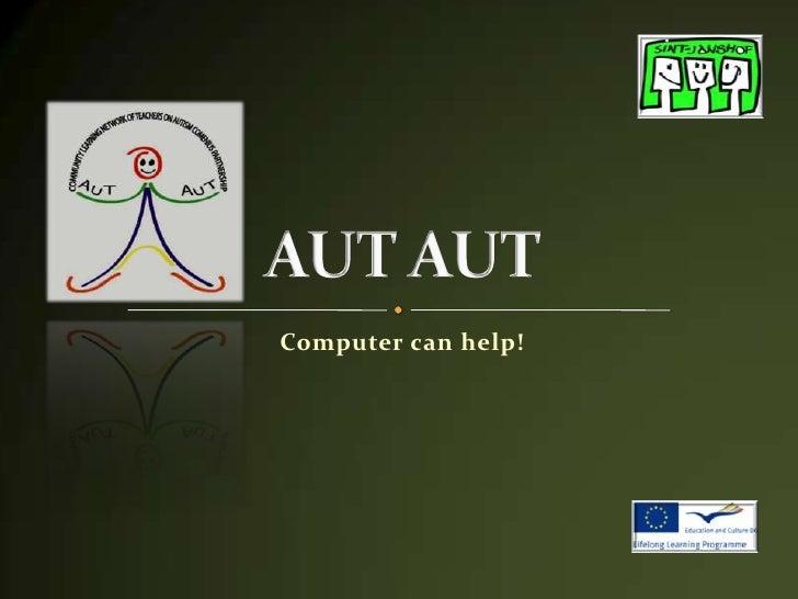 AUT AUT<br />Computer can help!<br />
