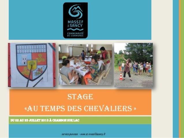 STAGE «AU TEMPS DES CHEVALIERS » Du 22 au 23 juillet 2013 à Chambon sur Lac servicejeunesse - www.cc-massifdusancy.fr