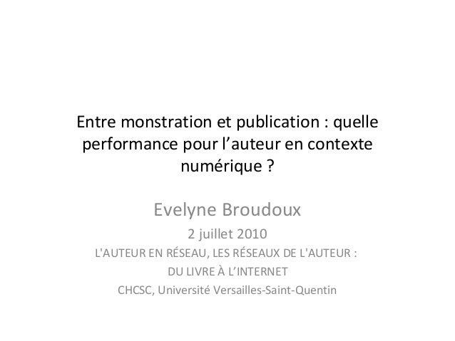 Entre monstration et publication : quelle performance pour l'auteur en contexte numérique ? Evelyne Broudoux 2 juillet 201...