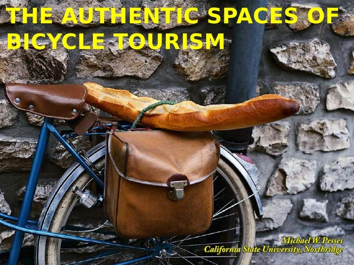 THE AUTHENTIC SPACES OF BICYCLE TOURISM                                       Michael W. Pesses              California St...