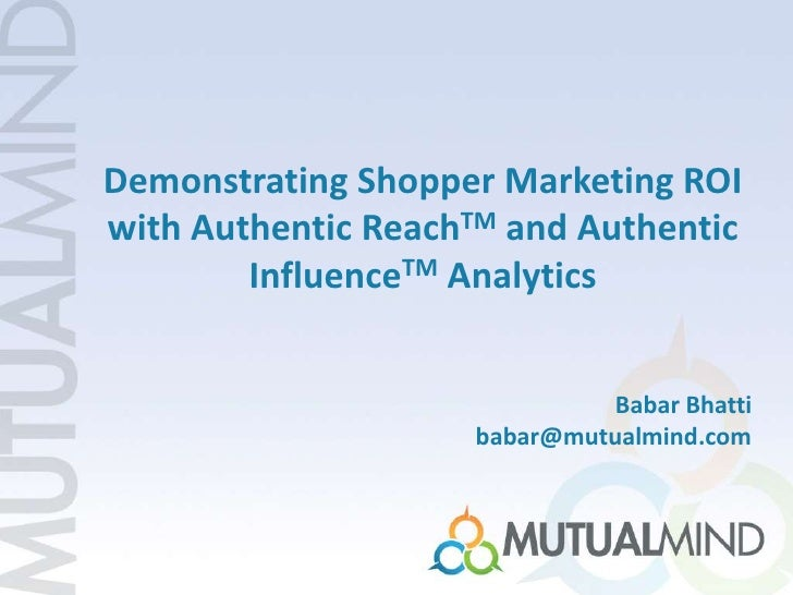 Demonstrating Shopper Marketing ROIwith Authentic ReachTM and Authentic        InfluenceTM Analytics                      ...