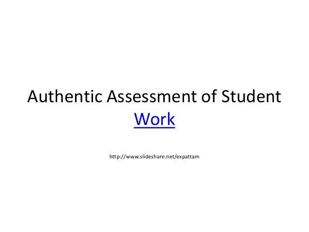 Authentic Assessment of StudentWorkhttp://www.slideshare.net/expattam