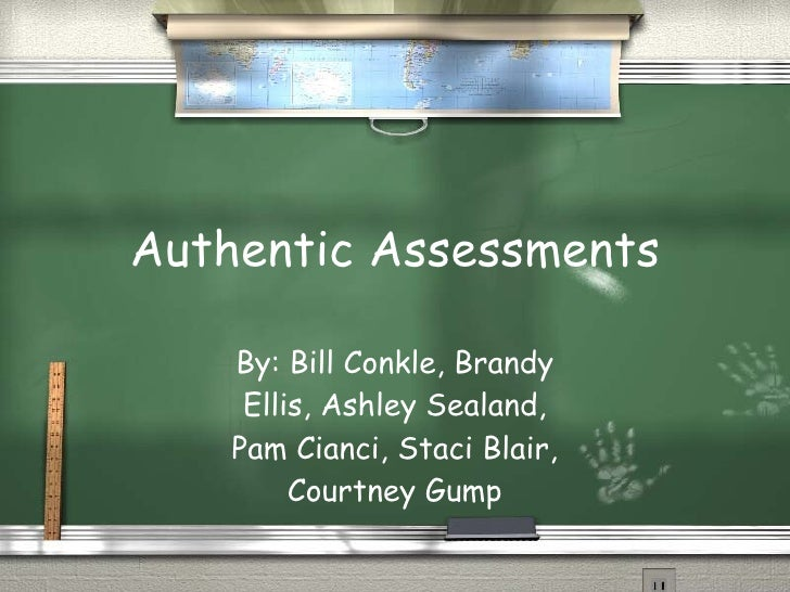 Authentic Assessments      By: Bill Conkle, Brandy      Ellis, Ashley Sealand,     Pam Cianci, Staci Blair,          Court...