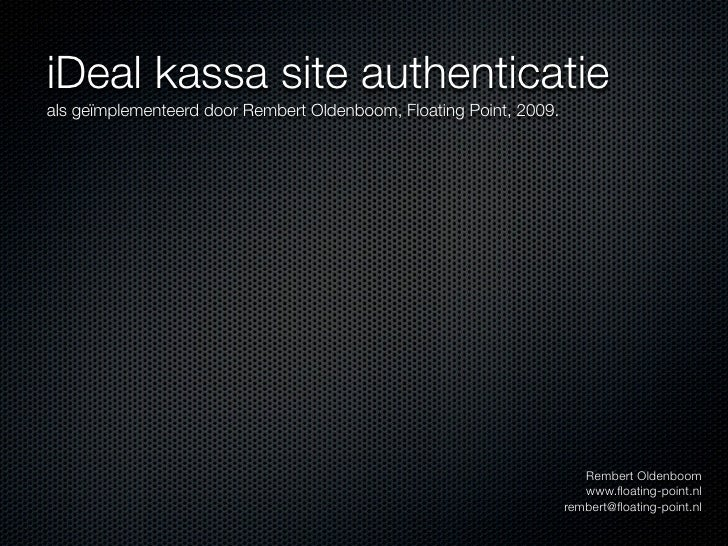 iDeal kassa site authenticatie als geïmplementeerd door Rembert Oldenboom, Floating Point, 2009.                          ...