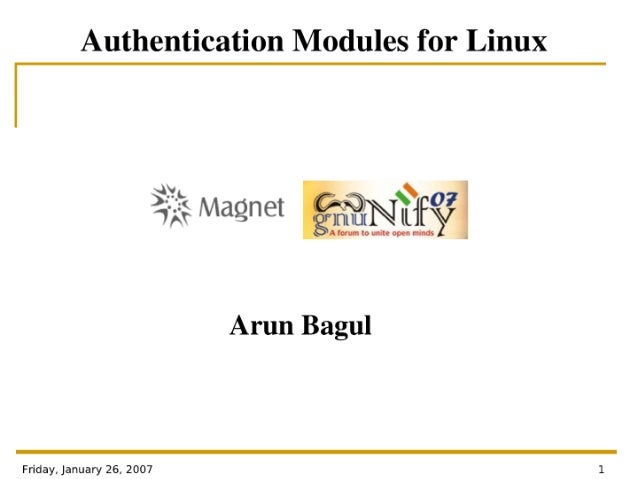 Authentication Modules for Linux  ;1:. '}} Magnet  Mfg;   Arun Bagul  Friday.  January 26, 2007