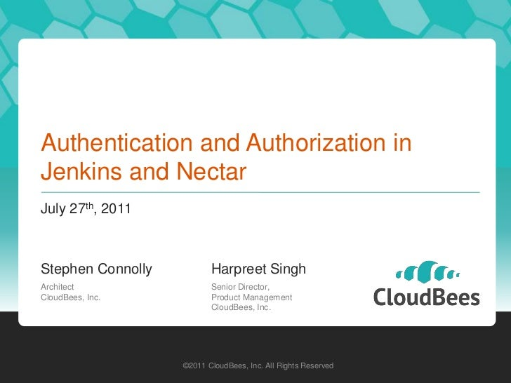 Authentication and Authorization in Jenkins and Nectar<br />July 27th, 2011<br />©2011 CloudBees, Inc. All Rights Reserved...