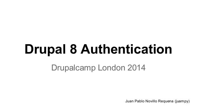 Drupal 8 Authentication Drupalcamp London 2014  Juan Pablo Novillo Requena (juampy)