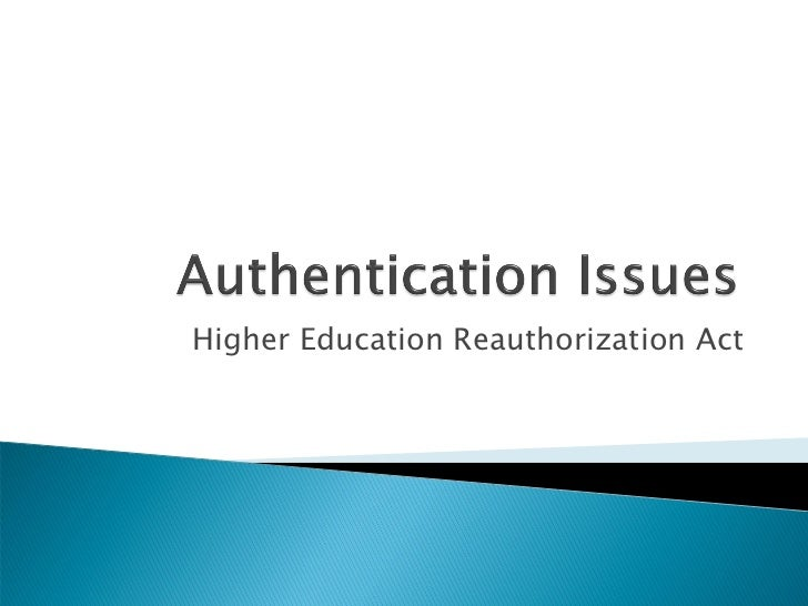 Authentication Issues / Higher Education Reauthorization Act
