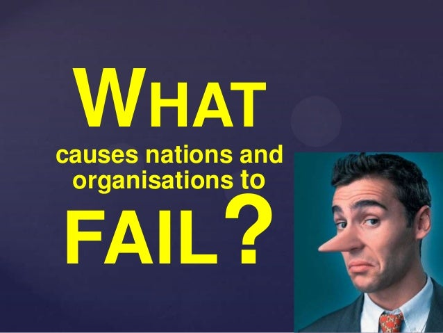 The Challenges We FaceWHATcauses nations andorganisations toFAIL?