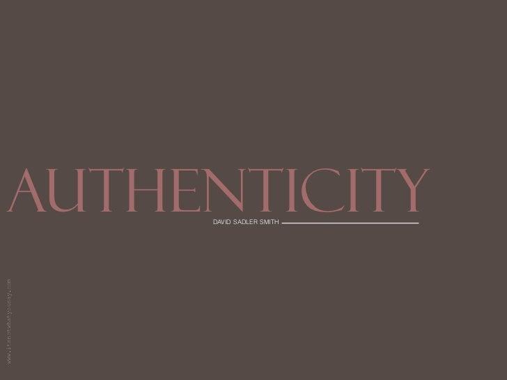Authenticity            david sadler smithwww.itsnotwhatyousay.com                                                www.itsn...
