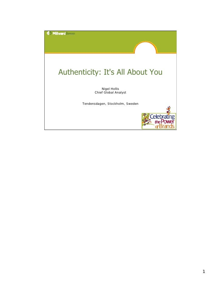 Authenticity: It's All About You                  Nigel Hollis              Chief Global Analyst          Tendensdagen, St...