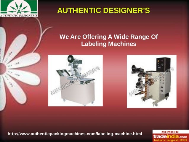 AUTHENTIC DESIGNER'SAUTHENTIC DESIGNER'S http://www.authenticpackingmachines.com/labeling-machine.html We Are Offering A W...