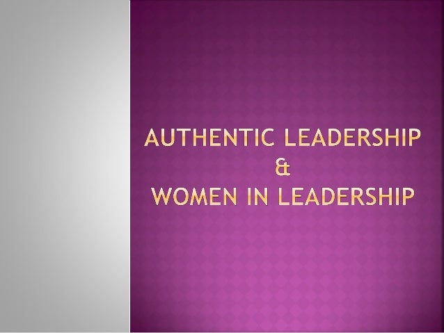 MSMC PPT Lecture Authentic leadership and women in leadership- ppt 2.19.14
