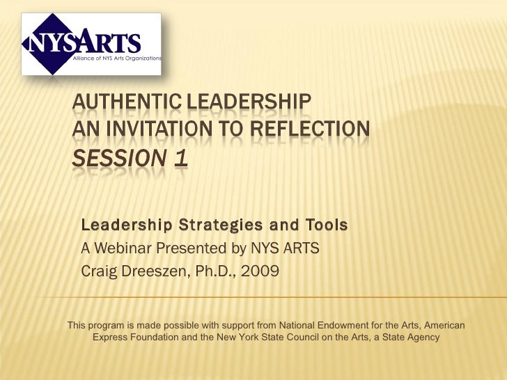 Leadership Strategies and Tools A Webinar Presented by NYS ARTS  Craig Dreeszen, Ph.D., 2009 This program is made possible...