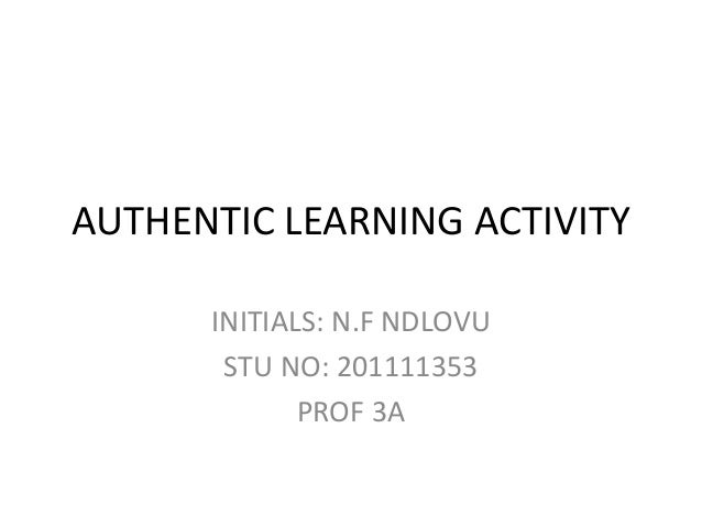 AUTHENTIC LEARNING ACTIVITYINITIALS: N.F NDLOVUSTU NO: 201111353PROF 3A