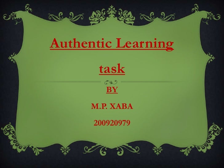 Authentic Learning       task         BY     M.P. XABA      200920979