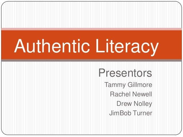 Authentic Literacy Presentors Tammy Gillmore Rachel Newell Drew Nolley JimBob Turner