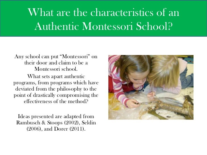 "What are the characteristics of an Authentic Montessori School?<br />Any school can put ""Montessori"" on their door and cla..."