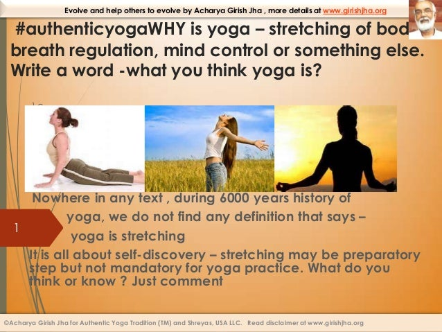 Evolve and help others to evolve by Acharya Girish Jha , more details at www.girishjha.org  #authenticyogaWHY is yoga – st...