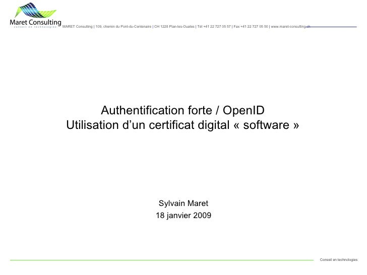 Authentification forte / OpenID Utilisation d'un certificat digital « software » Sylvain Maret 18 janvier 2009