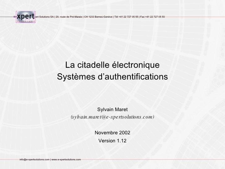 La citadelle électronique Systèmes d'authentifications Sylvain Maret (sylvain.maret@e-xpertsolutions.com) Novembre 2002 Ve...