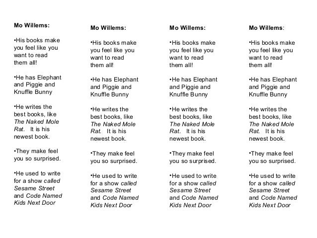 Mo Willems:•His books makeyou feel like youwant to readthem all!•He has Elephantand Piggie andKnuffle Bunny•He writes theb...