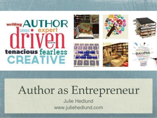 Author as Entrepreneur Julie Hedlund www.juliehedlund.com