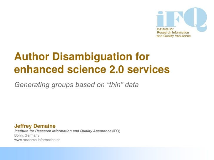 "Author Disambiguation forenhanced science 2.0 servicesGenerating groups based on ""thin"" dataJeffrey DemaineInstitute for R..."