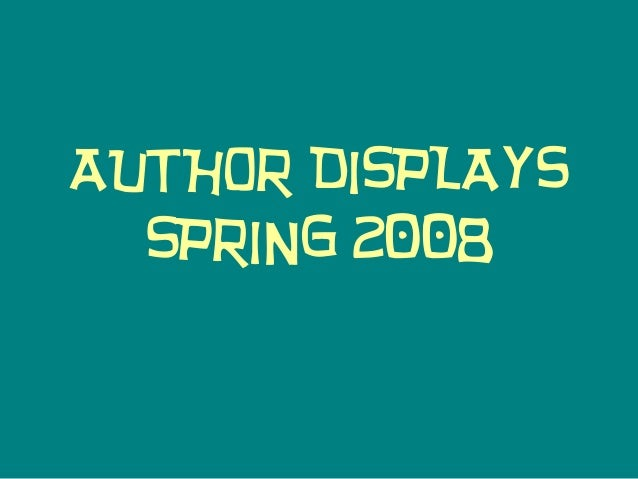 AUTHOR DISPLAYS  SPRING 2008
