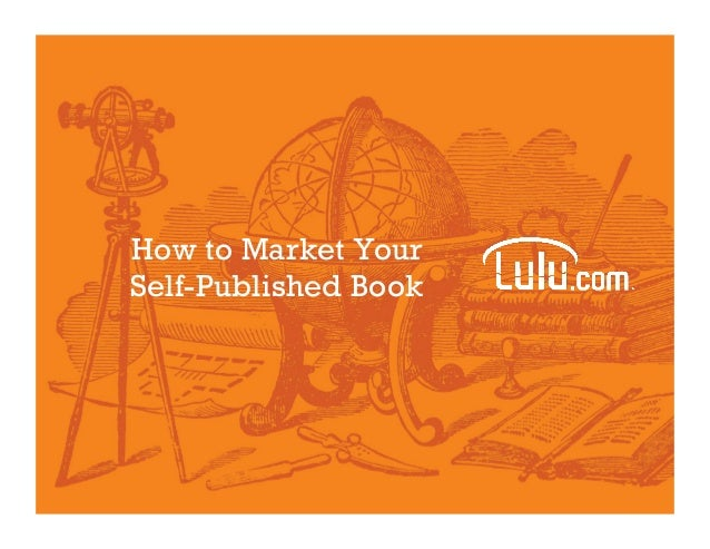 Self-Publishing Authors: How to market your book