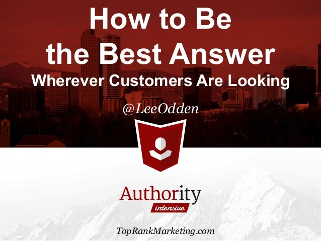 Authority Intensive Lee Odden - Be the Best Answer
