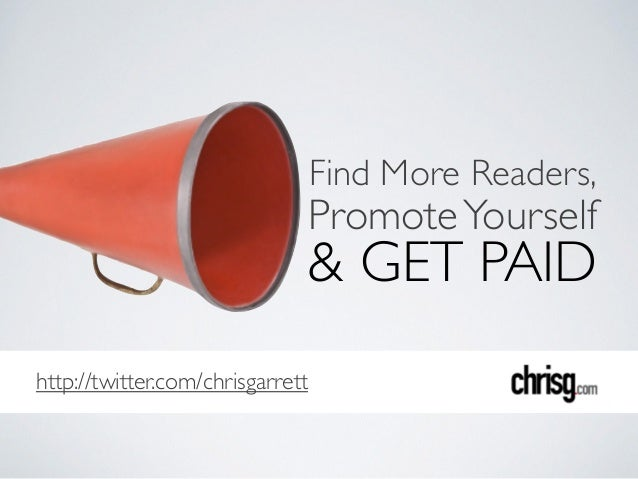 http://twitter.com/chrisgarrett & GET PAID PromoteYourself Find More Readers,