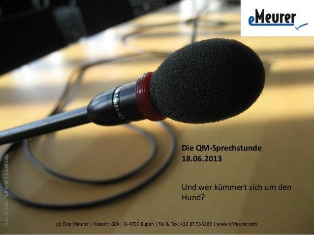 Foto©KathrinAntrak|pixelio.deDie QM-Sprechstunde18.06.2013Und wer kümmert sich um denHund?(c) Elke Meurer | Haasstr. 60A |...