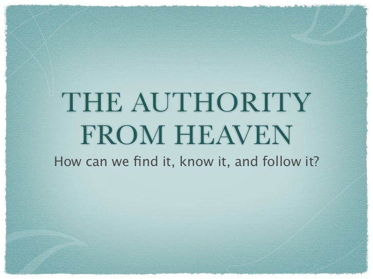 THE AUTHORITY  FROM HEAVENHow can we find it, know it, and follow it?