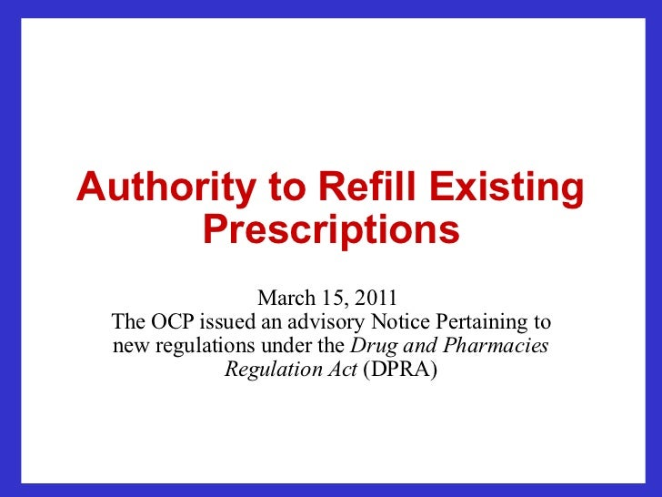 Authority to Refill Existing Prescriptions March 15, 2011  The OCP issued an advisory Notice Pertaining to new regulations...
