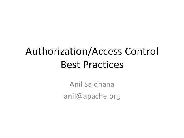Authorization/Access ControlBest PracticesAnil Saldhanaanil@apache.org