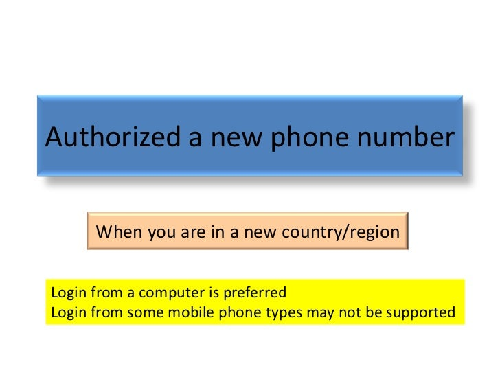 Authorized a new phone number      When you are in a new country/regionLogin from a computer is preferredLogin from some m...