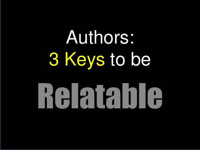 Authors:3 Keys to beRelatable