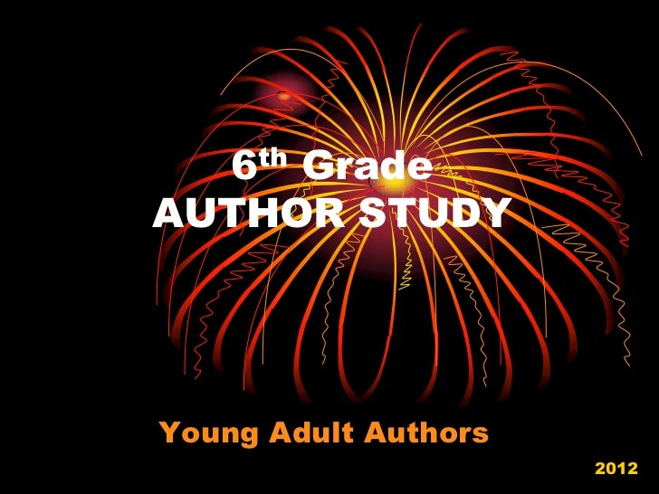 6th GradeAUTHOR STUDYYoung Adult Authors                      2012
