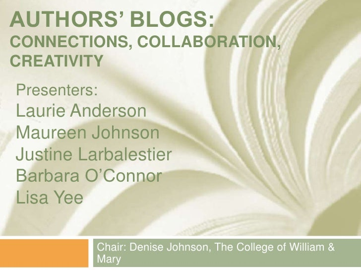 Authors' Blogs: Connections, Collaboration, Creativity<br />Presenters:Laurie AndersonMaureen JohnsonJustine LarbalestierB...